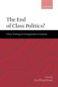 Book The End of Class Politics?: Class Voting in Comparative Context by Geoffrey Evans