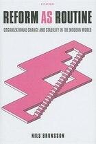 Reform as Routine: Organizational Change in the Modern World