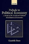 Prelude to Political Economy: A Study of the Social and Political Foundations of Economics