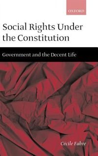 Book Social Rights Under the Constitution: Government and the Decent Life by Cecile Fabre