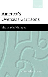 Book Americas Overseas Garrisons: The Leasehold Empire by Christopher T. Sandars