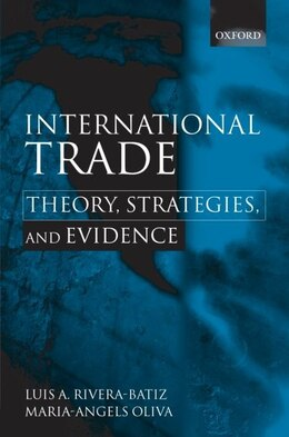 Book International Trade: Theory, Strategies, and Evidence by Luis A Rivera-Batiz