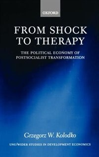 Book From Shock to Therapy: The Political Economy of Postsocialist Transformation by Grzegorz W. Kolodko