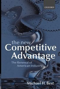 Book The New Competitive Advantage: The Renewal of American Industry by Michael Best