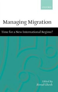 Book Managing Migration: Time for a New International Regime? by Bimal Ghosh