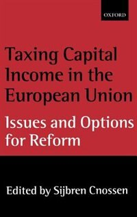 Book Taxing Capital Income in the European Union: Issues and Options for Reform by Sijbren Cnossen