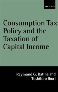 Book Consumption Tax Policy and the Taxation of Capital Income by Raymond G. Batina