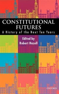 Book Constitutional Futures: A History of the Next Ten Years by Robert Hazell