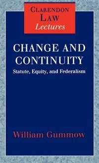 Book Change and Continuity: Statute, Equity, and Federalism by William Gummow