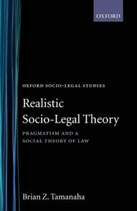 Book Realistic Socio-Legal Theory: Pragmatism and a Social Theory of Law by Brian Z. Tamanaha