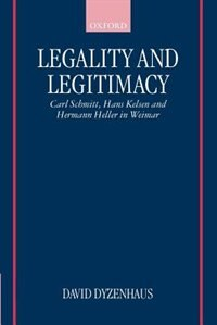 Book Legality and Legitimacy: Carl Schmitt, Hans Kelsen, and Hermann Heller in Weimar by David Dyzenhaus