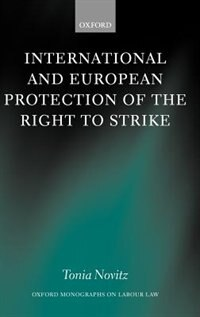 Book International and European Protection of the Right to Strike: A Comparative Study of Standards Set… by Tonia Novitz