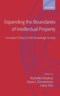 Book Expanding the Boundaries of Intellectual Property: Innovation Policy for the Knowledge Society by Rochelle Dreyfuss