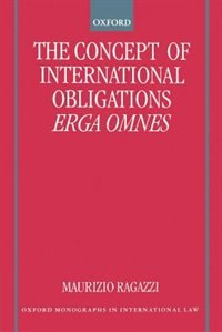 Book The Concept of International Obligations Erga Omnes: Concept Of Intl Obligations by Maurizio Ragazzi