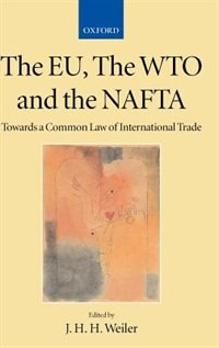 Book The EU, the WTO and the NAFTA: Towards a Common Law of International Trade by J. H. H. Weiler