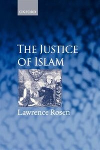 Book The Justice of Islam: Comparative Perspectives on Islamic Law and Society by Lawrence Rosen
