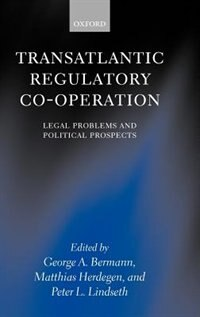 Book Transatlantic Regulatory Cooperation: Legal Problems and Political Prospects by George A. Bermann