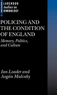 Book Policing and the Condition of England: Memory, Politics and Culture by Ian Loader