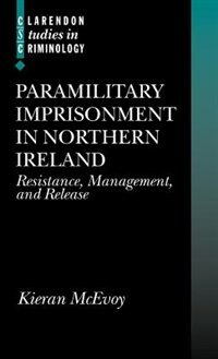 Book Paramilitary Imprisonment in Northern Ireland: Resistance, Management, and Release by Kieran McEvoy
