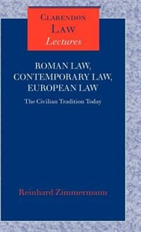 Roman Law, Contemporary Law, European Law: The Civilian Tradition Today