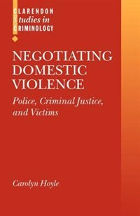 Book Negotiating Domestic Violence: Police, Criminal Justice, and Victims by Carolyn Hoyle