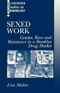 Book Sexed Work: Gender, Race, and Resistance in a Brooklyn Drug Market by Lisa Maher