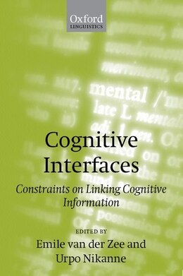 Book Cognitive Interfaces: Constraints on Linking Cognitive Information by Emile van der Zee