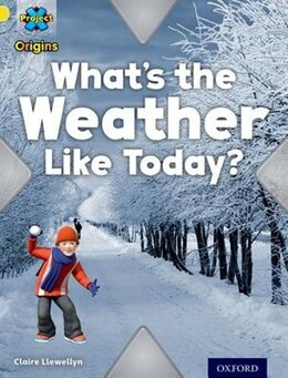 Book Project X Origins: Yellow Book Band, Oxford Level 3 Weather: Whats the Weather Like today? by Claire Llewellyn