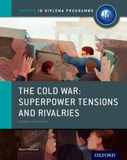Book The Cold War - Tensions and Rivalries: IB History Course Book: Oxford IB Diploma Programme by Alexis Mamaux