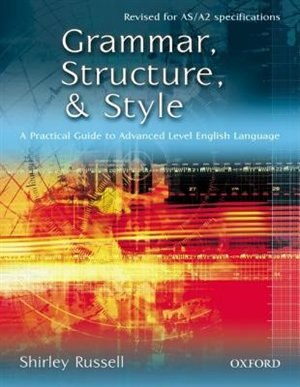Grammar, Structure, and Style: A Practical Guide to Advanced Level English Language by Shirley Russell