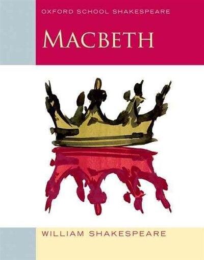 Macbeth (2009 edition): Oxford School Shakespeare by William Shakespeare