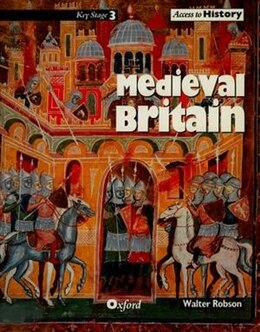 Book Access to History: Medieval Britain by Walter Robson