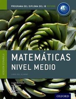 Book IB Matematicas Nivel Medio Libro del Alumno: Programa del Diploma del IB Oxford by Laurie Buchanan
