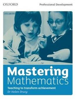Book Mastering Mathematics: Teaching to Transform Achievement by Helen Drury