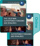 The Cold War - Tensions and Rivalries: IB History Print and Online Pack: Oxford IB Diploma Programme