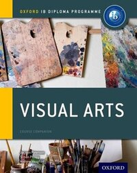 IB Visual Arts Course Book: Oxford IB Diploma Programme