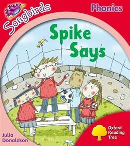 Book Oxford Reading Tree Songbirds Phonics: Level 4 Spike Says by Julia Donaldson