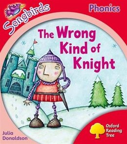 Book Oxford Reading Tree Songbirds Phonics: Level 4 The Wrong Kind of Knight by Julia Donaldson