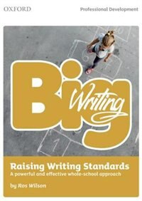 Book Big Writing: Raising Writing Standards: A powerful and effective whole-school approach by Ros Wilson