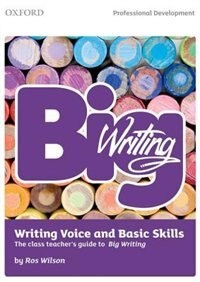 Big Writing: Writing Voice and Basic Skills: The class teachers guide to Big Writing