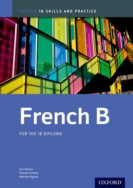 Book IB French B: Skills and Practice: For the IB diploma by Ann Abrioux