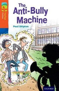 Book Oxford Reading Tree TreeTops Fiction: Level 13 More Pack B The Anti-Bully Machine by Paul Shipton