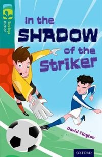 Oxford Reading Tree TreeTops Fiction: Level 16 In the Shadow of the Striker by David Clayton