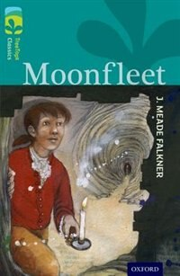 Oxford Reading Tree TreeTops Classics: Level 16 Moonfleet by J. Meade Falkner