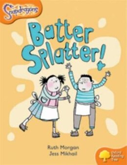 Book Oxford Reading Tree: Stage 6: Snapdragons Batter, Splatter! by Ruth Morgan