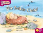 Oxford Reading Tree: Stage 10: Snapdragons The Selkie Child