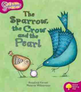 Oxford Reading Tree: Stage 10: Snapdragons The Sparrow, the Crow and the Pearl by Rosalind Kerven