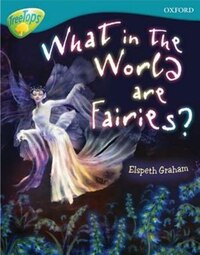 Oxford Reading Tree: Stage9: TreeTops Non-Fiction What in the World are Fairies?