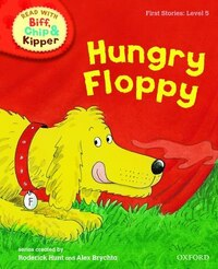 Oxford Reading Tree Read With Biff, Chip, and Kipper: First Stories: Level 5 Hungry Floppy