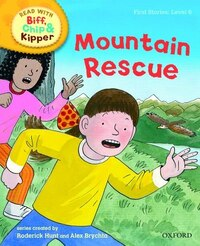 Oxford Reading Tree Read With Biff, Chip, and Kipper: First Stories: Level 6 Mountain Rescue